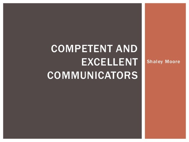COMPETENT AND EXCELLENT COMMUNICATORS  Shaley Moore