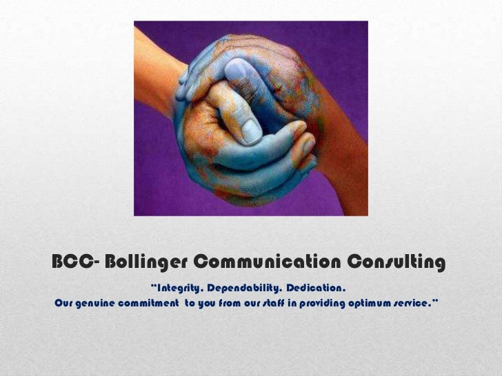 """BCC- Bollinger Communication Consulting                 """"Integrity, Dependability. Dedication.Our genuine commitment to yo..."""