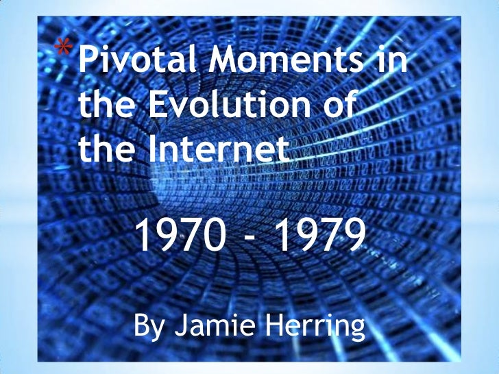 Pivotal Moments in the Evolution of the Internet<br />1970 - 1979<br />By Jamie Herring<br />