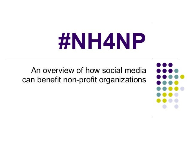 #NH4NP  An overview of how social mediacan benefit non-profit organizations