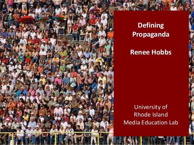 Defining Propaganda Renee Hobbs University of Rhode Island Media Education Lab