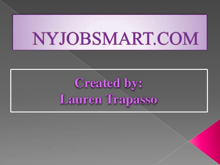 NYJOBSMART.COM<br />Created by:<br />Lauren Trapasso<br />