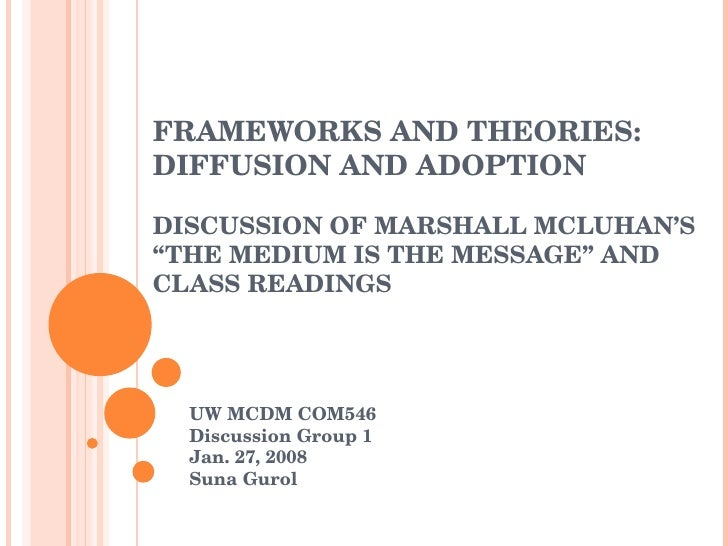 """FRAMEWORKS AND THEORIES:  DIFFUSION AND ADOPTION DISCUSSION OF MARSHALL MCLUHAN'S """"THE MEDIUM IS THE MESSAGE"""" AND CLASS RE..."""