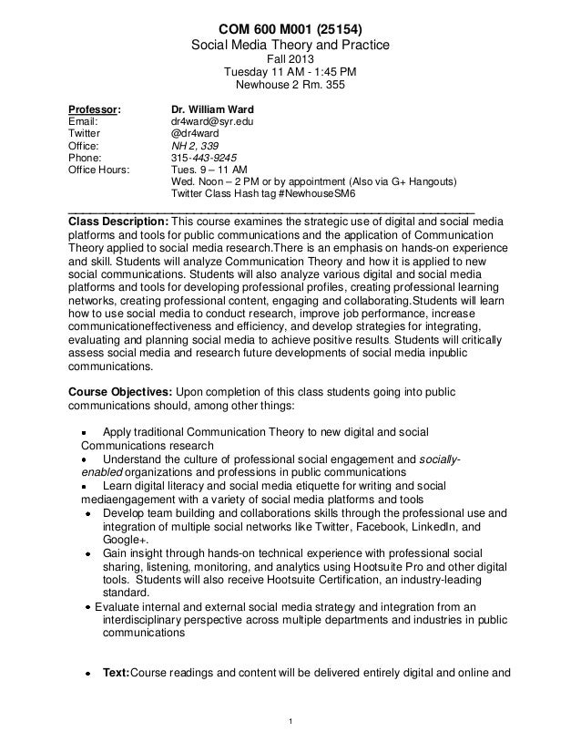 1 COM 600 M001 (25154) Social Media Theory and Practice Fall 2013 Tuesday 11 AM - 1:45 PM Newhouse 2 Rm. 355 Professor: Dr...