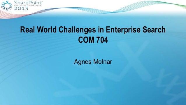 Real World Challenges in Enterprise SearchCOM 704Agnes Molnar