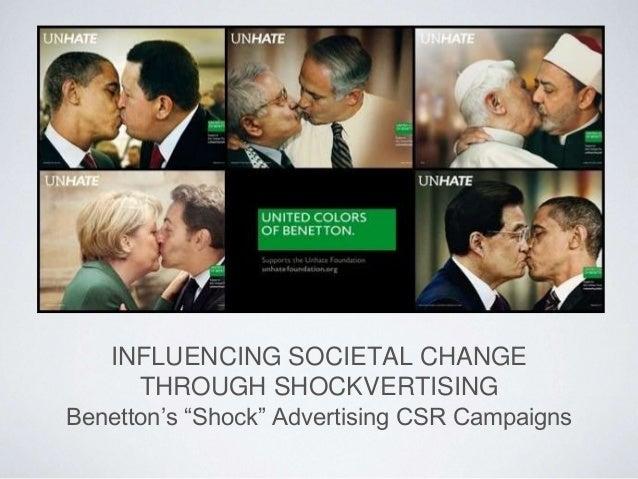 "INFLUENCING SOCIETAL CHANGE  THROUGH SHOCKVERTISING  Benetton's ""Shock"" Advertising CSR Campaigns"