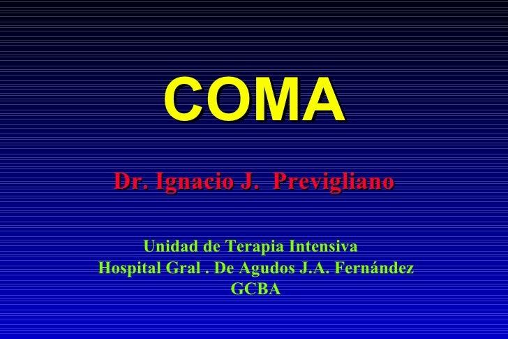 COMA Dr. Ignacio J.  Previgliano Unidad de Terapia Intensiva  Hospital Gral . De Agudos J.A. Fernández GCBA
