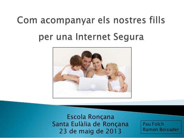 Escola RonçanaSanta Eulàlia de Ronçana23 de maig de 2013Pau FolchRamon Boixader