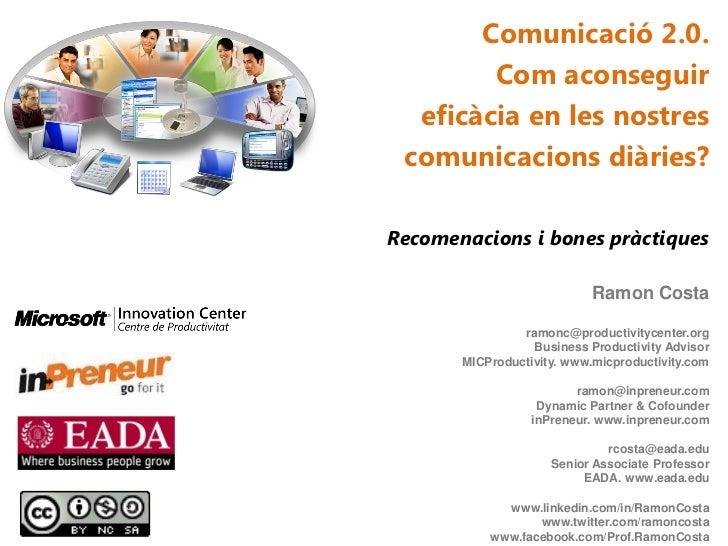 Comunicació 2.0.        Com aconseguir  eficàcia en les nostres comunicacions diàries?Recomenacions i bones pràctiques    ...