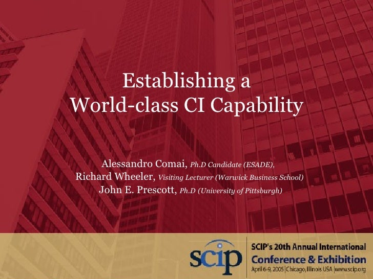 Establishing a World-class CI Capability Alessandro Comai,  Ph.D Candidate (ESADE),   Richard Wheeler,  Visiting Lecturer ...
