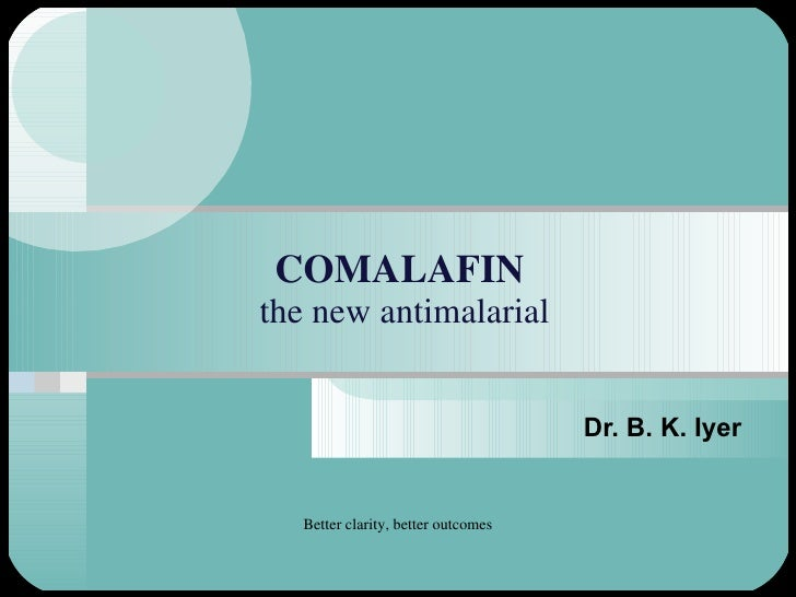 COMALAFIN  the new antimalarial Dr. B. K. Iyer Better clarity, better outcomes