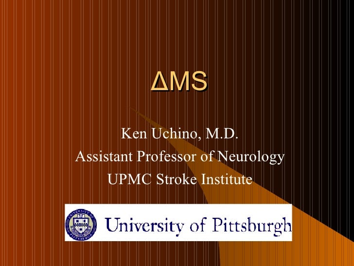 ΔMS       Ken Uchino, M.D.Assistant Professor of Neurology     UPMC Stroke Institute