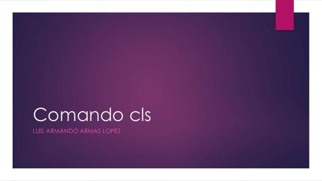 Comando cls LUIS ARMANDO ARMAS LOPEZ