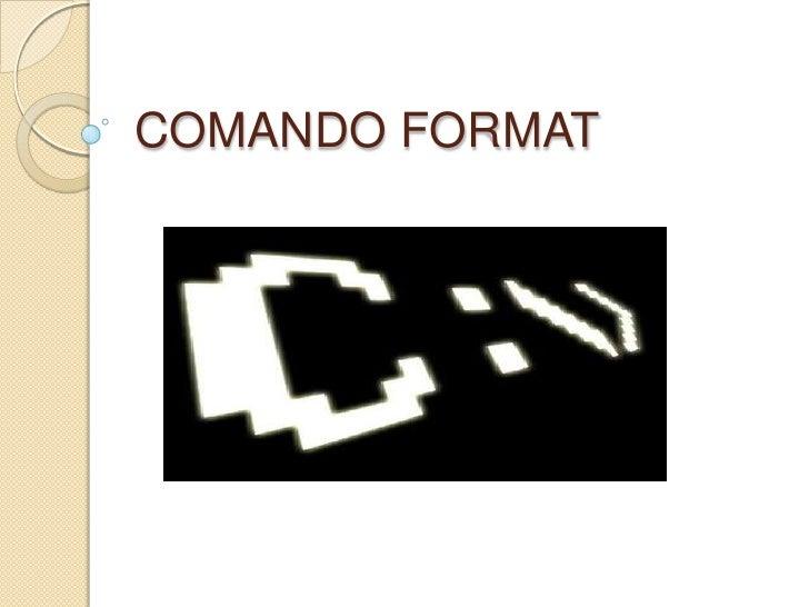 COMANDO FORMAT