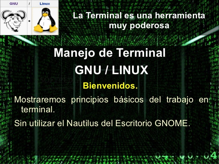 La Terminal es una herramienta muy poderosa <ul>Manejo de Terminal  GNU / LINUX Bienvenidos.   <li>Mostraremos principios ...
