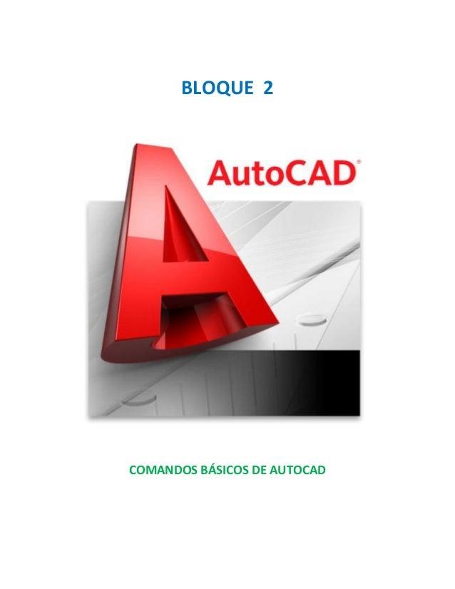BLOQUE 2 COMANDOS BÁSICOS DE AUTOCAD