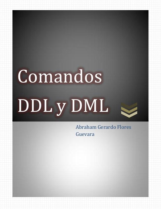 ComandosDDL y DML     Abraham Gerardo Flores     Guevara