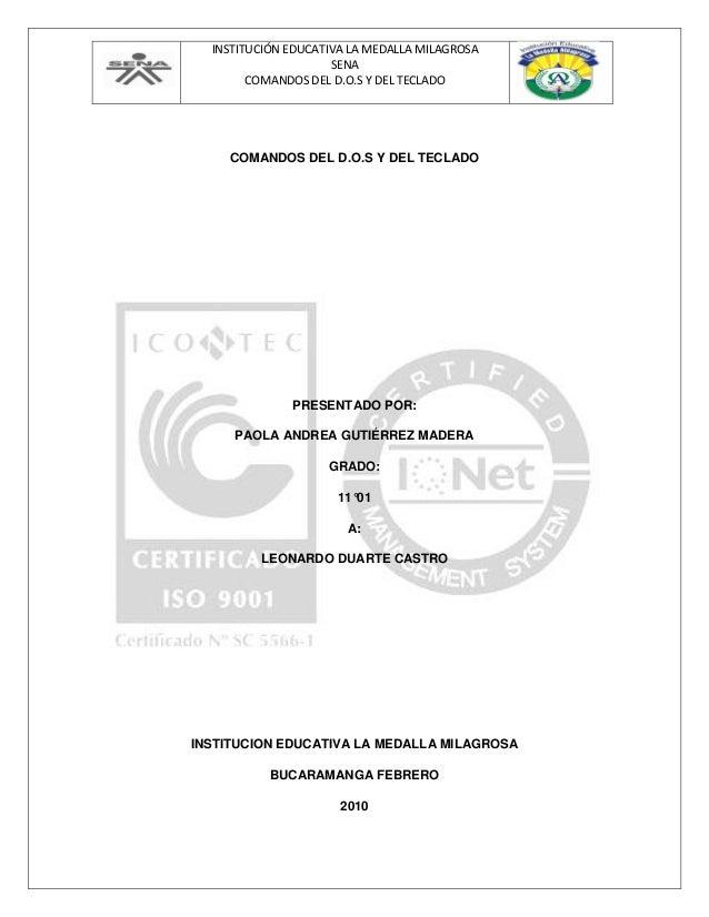 INSTITUCIÓN EDUCATIVA LA MEDALLA MILAGROSA SENA COMANDOS DEL D.O.S Y DEL TECLADO COMANDOS DEL D.O.S Y DEL TECLADO PRESENTA...