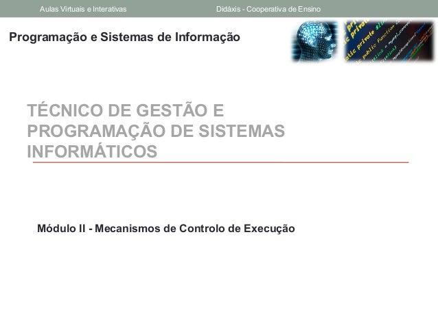 Programação e Sistemas de InformaçãoTÉCNICO DE GESTÃO EPROGRAMAÇÃO DE SISTEMASINFORMÁTICOSMódulo II - Mecanismos de Contro...