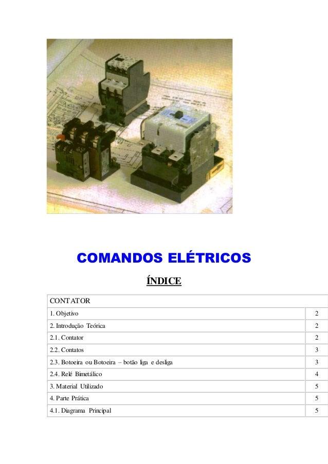 COMANDOS ELÉTRICOS ÍNDICE CONTATOR 1. Objetivo 2 2. Introdução Teórica 2 2.1. Contator 2 2.2. Contatos 3 2.3. Botoeira ou ...