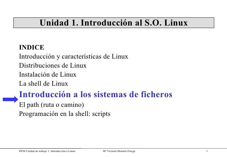 Unidad 1. Introducción al S.O. Linux INDICE Introducción y características de Linux Distribuciones de Linux Instalación de...