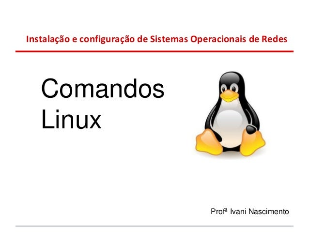 Instalação e configuração de Sistemas Operacionais de Redes   Comandos   Linux                                         Pro...