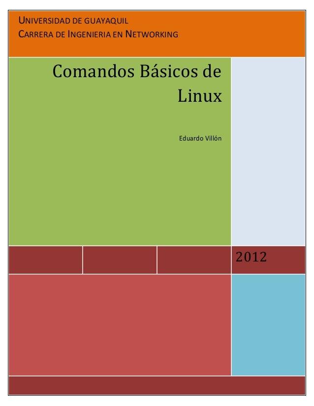 UNIVERSIDAD DE GUAYAQUILCARRERA DE INGENIERIA EN NETWORKING2012Comandos Básicos deLinuxEduardo Villón