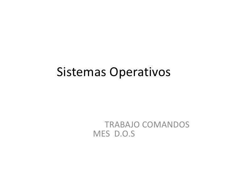Sistemas Operativos <br />                               TRABAJO COMANDOS  MES  D.O.S<br />
