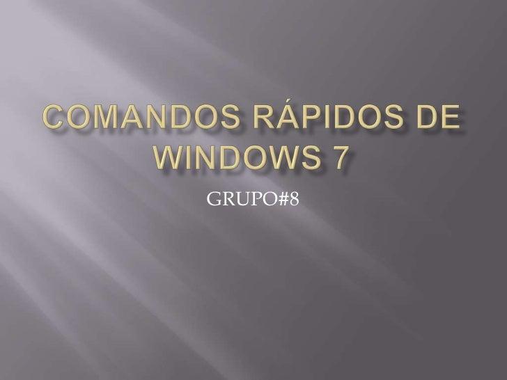 Comandos rápidos de Windows 7<br />GRUPO#8<br />