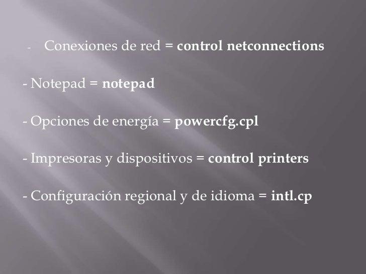 <ul><li>Conexiones de red =control netconnections</li></ul>- Notepad =notepad<br />- Opciones de energía =powercfg.cpl<...