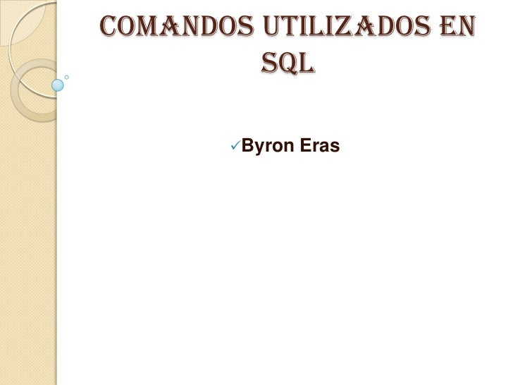 Comandos utilizados en         SQL       Byron   Eras