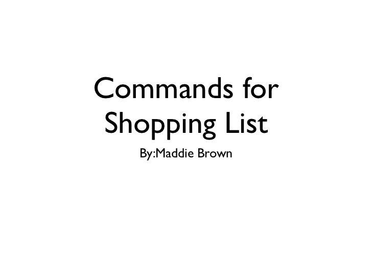 Commands for Shopping List   By:Maddie Brown
