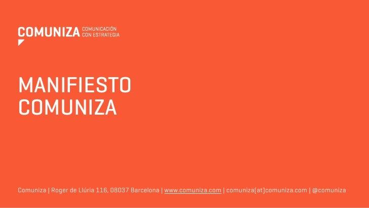 MANIFIESTO COMUNIZA   Comuniza | Roger de Llúria 116, 08037 Barcelona | www.comuniza.com | comuniza(at)comuniza.com | @com...