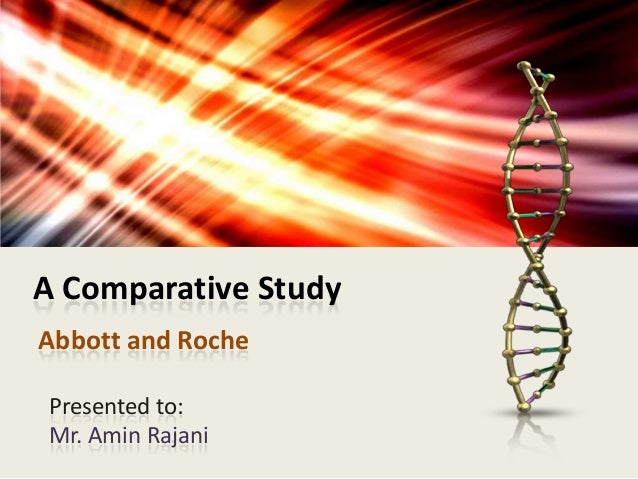 A Comparative Study Abbott and Roche Presented to: Mr. Amin Rajani