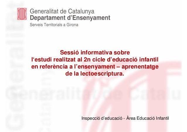 Sessió informativa sobre l'estudi realitzat al 2n cicle d'educació infantil en referència a l'ensenyament – aprenentatge d...