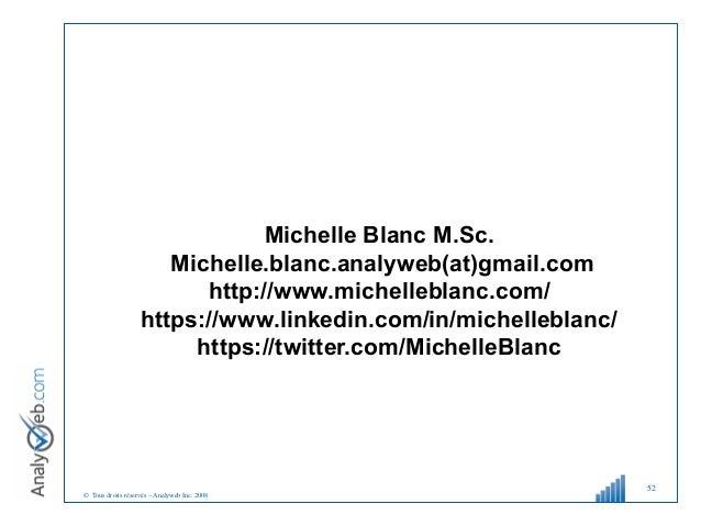 © Tous droits réservés – Analyweb Inc. 2008 52 Michelle Blanc M.Sc. Michelle.blanc.analyweb(at)gmail.com http://www.michel...