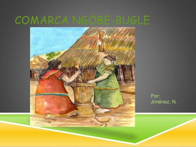 COMARCA NGÖBE-BUGLE Por: Jiménez, N.