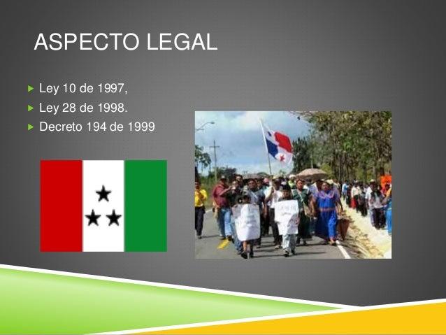 ASPECTO LEGAL  Ley 10 de 1997,  Ley 28 de 1998.  Decreto 194 de 1999