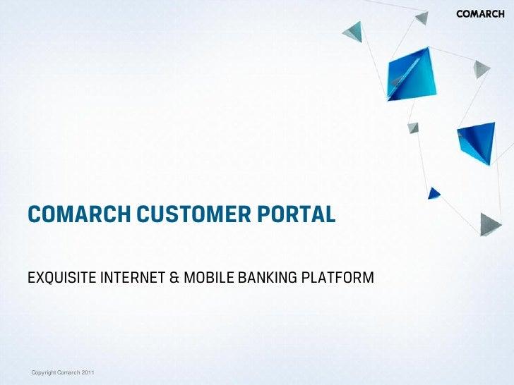 COMARCH CUSTOMER PORTALEXQUISITE INTERNET & MOBILE BANKING PLATFORMCopyright Comarch 2011