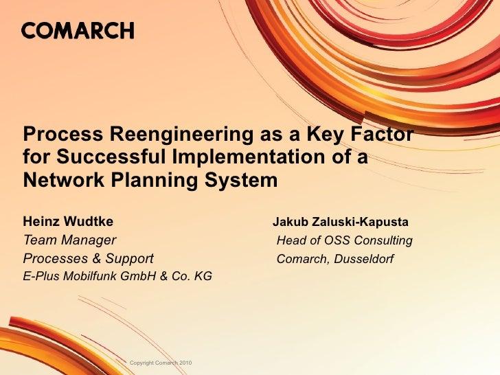 Process Reengineering as a Key Factor for Successful Implementation of a Network Planning System Heinz Wudtke Jakub Zalusk...