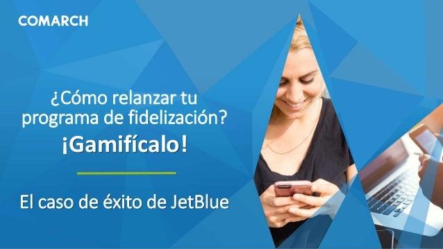¿Cómo relanzar tu programa de fidelización? ¡Gamifícalo! El caso de éxito de JetBlue