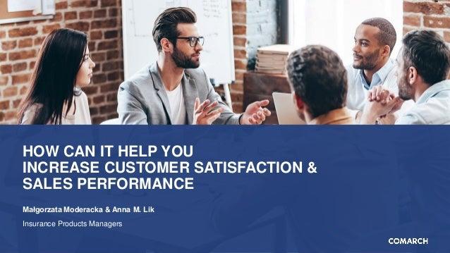 HOW CAN IT HELP YOU INCREASE CUSTOMER SATISFACTION & SALES PERFORMANCE Małgorzata Moderacka & Anna M. Lik Insurance Produc...