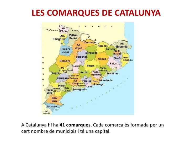 LES COMARQUES DE CATALUNYAA Catalunya hi ha 41 comarques. Cada comarca és formada per uncert nombre de municipis i té una ...