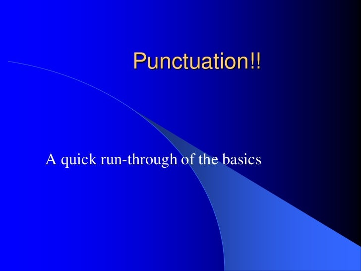 Punctuation!!<br />A quick run-through of the basics<br />