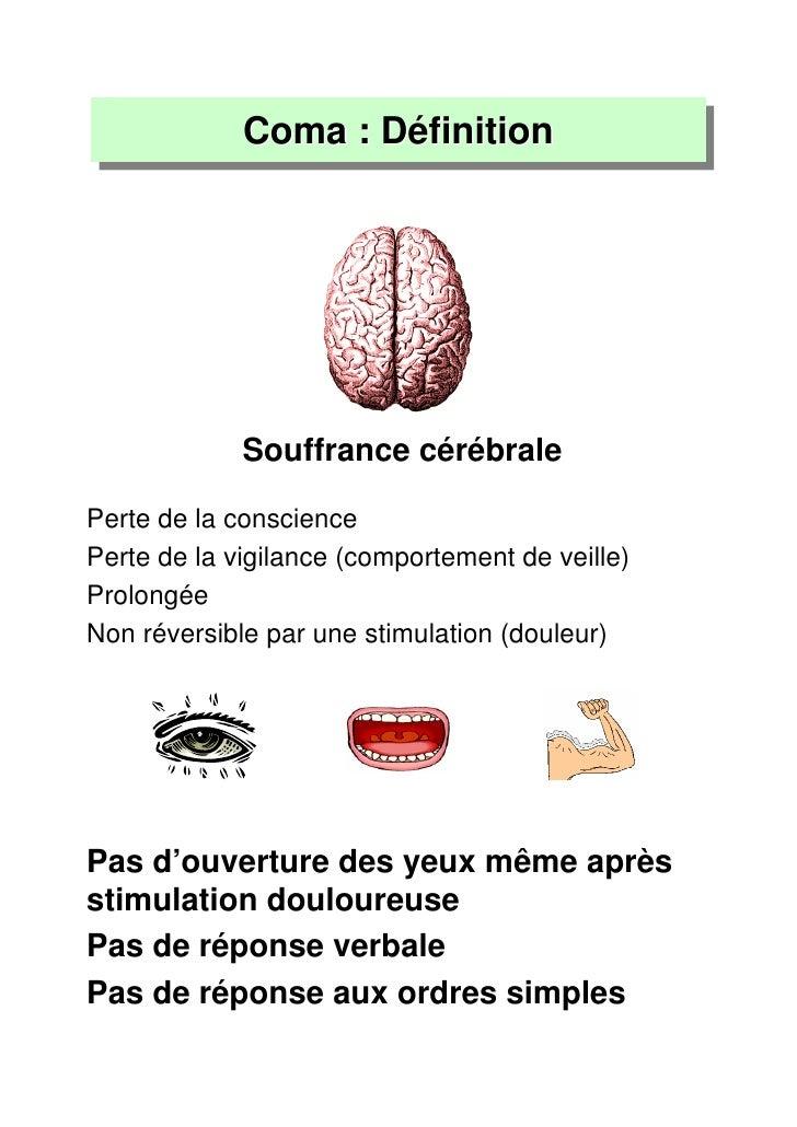 Coma :: Définition             Coma Définition             Souffrance cérébralePerte de la consciencePerte de la vigilance...