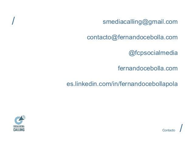 smediacalling@gmail.com  contacto@fernandocebolla.com  @fcpsocialmedia  fernandocebolla.com  es.linkedin.com/in/fernandoce...