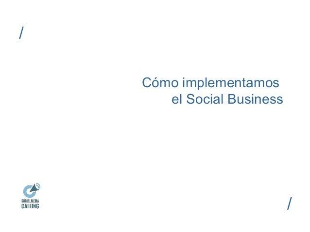 Cómo implementamos  el Social Business  /  /