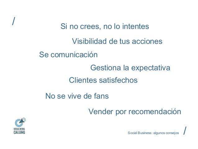 Si no crees, no lo intentes  Visibilidad de tus acciones  Social Business: algunos consejos  Se comunicación  Gestiona la ...