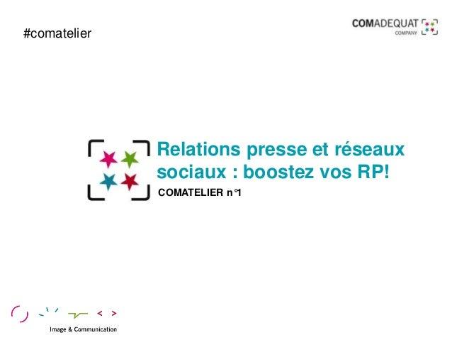 Relations presse et réseaux sociaux : boostez vos RP! COMATELIER n°1 #comatelier