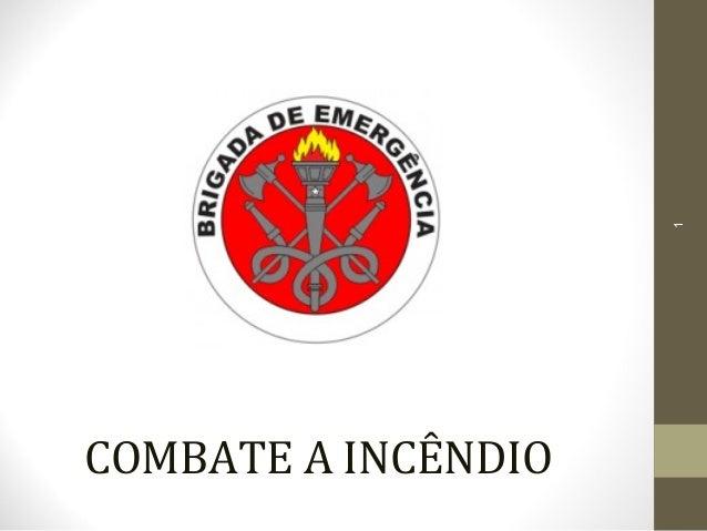 COMBATE A INCÊNDIO 1